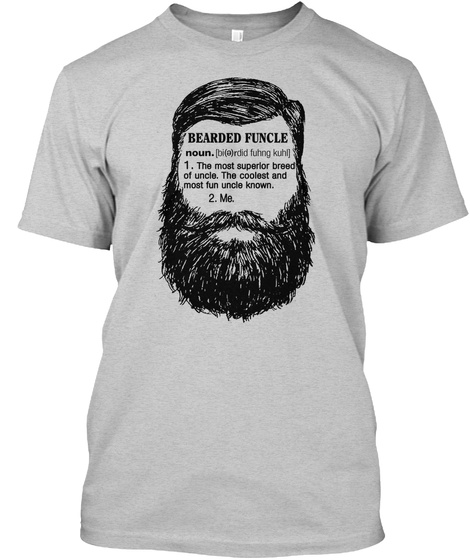 Bearded Funcle  Noun 1. The Most Super Beard Of Uncle. The  Coolest And Most Fun Uncle Known 2. Me Light Steel T-Shirt Front