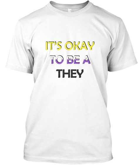 It's Okay To Be A They   Enby Flag White T-Shirt Front