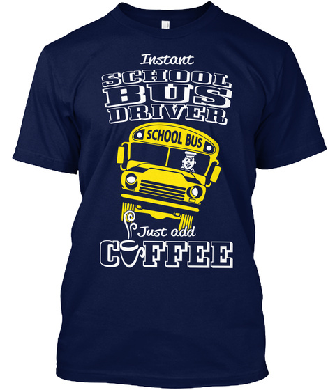 Instant School Bus Driver School Bus Just Add Coffee Navy T-Shirt Front