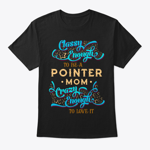 Classy Pointer Mom Tee Black T-Shirt Front