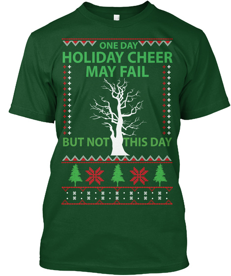 One Day Holiday Cheer May Fail But Not This Day Forest Green  T-Shirt Front