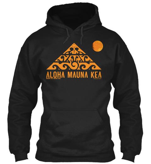 Aloha Mauna Kea #Wearemaunakea #Protectmaunakea  #Alohamaunakea Black T-Shirt Front