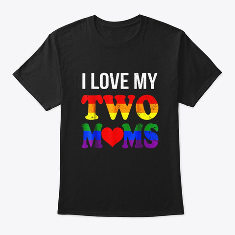 I Love My Two Moms T Shirt Lgbt Pride Black T-Shirt Front