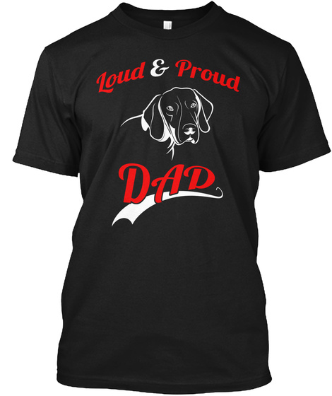 Loud And Proud German Shorthaired Pointe Black T-Shirt Front