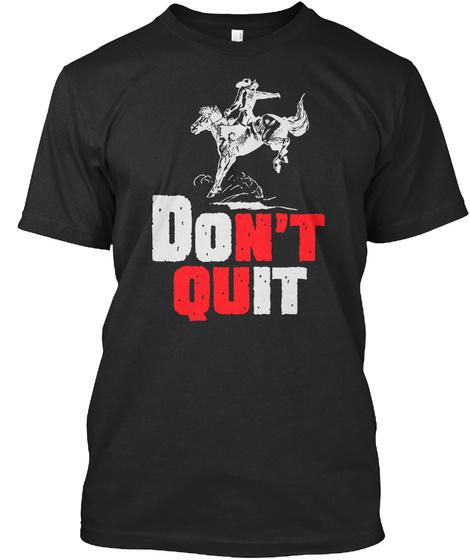 Don't Quit Rodeo. Black T-Shirt Front