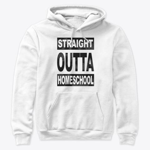Straight Outta Homeschool Shirt White T-Shirt Front