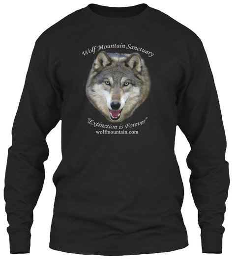 Wolf Mountain Sanctuary Extinction Is Forever Wolfmountain.Com Black T-Shirt Front
