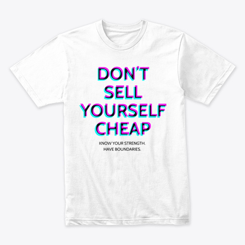 Don't Sell Yourself Cheap White T-Shirt Front