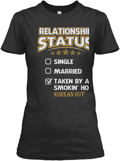 Relationship Status Single Married Taken By A Smokin Hot Korean Guy Black T-Shirt Front