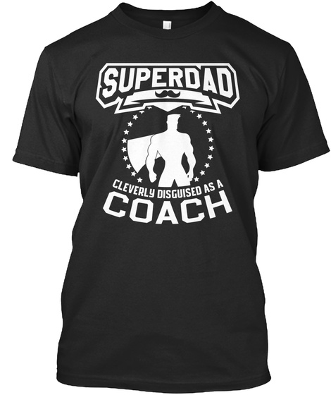 Superdad Cleverly Disguised As A Coach Black T-Shirt Front