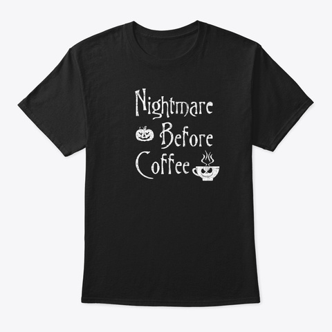 Nightmare Before Coffee Funny Halloween Black T-Shirt Front