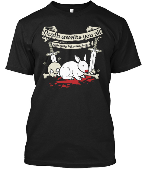 Death Awaits You All With Nasty, Big,Pointy Teeth Black T-Shirt Front