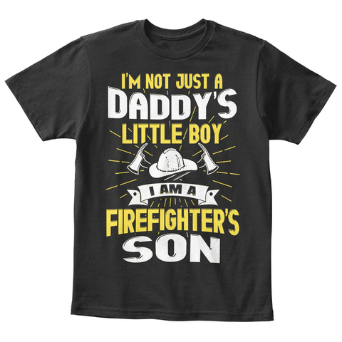 I'm Just A Daddy's Little Boy I Am A Firefighter's Son Black T-Shirt Front