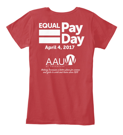 Equal Pay Day April 4, 2017 Aauw Of Tennessee Making Tennessee A Better Place For Women And Girls To Work And Learn... Classic Red Women's T-Shirt Back