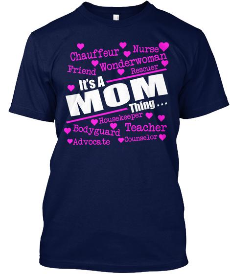 Chauffeur Nurse Friend Wonderfulness Rescuer It's A Mom Thing Housekeeper Bodyguard Teacher Advocate Counselor Navy T-Shirt Front