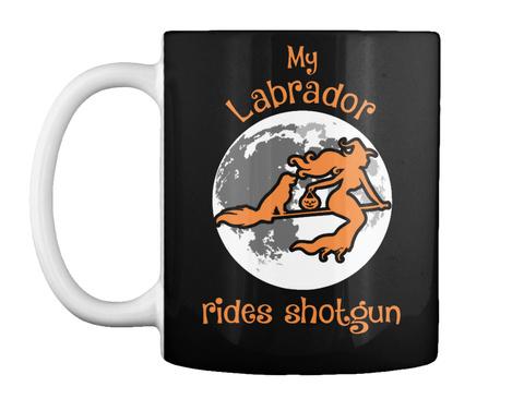 My Labrador Rides Shotgun Halloween Mug Black T-Shirt Front