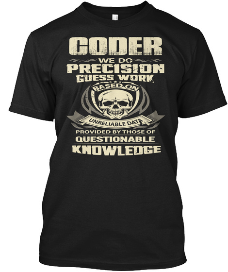 Coder We Do Precision Guess Work Based On Unreliable Data Provided By Those Of Questionable Knowledge Black T-Shirt Front