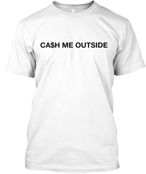 Ca$H Me Outside White T-Shirt Front