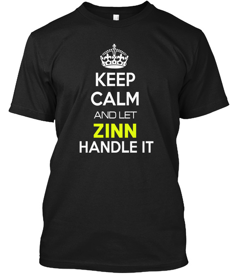Keep Calm And Let Zinn Handle It Black T-Shirt Front
