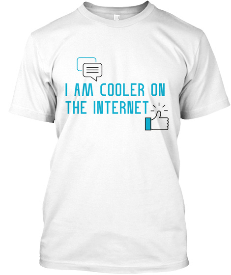 Cooler On The Internet White T-Shirt Front