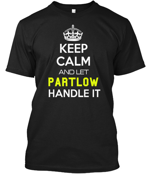 Keep Calm And Let Partlow Handle It Black T-Shirt Front