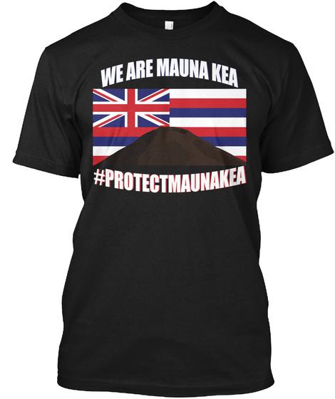 We Are Mauna Kea #Protectmaunakea Black T-Shirt Front