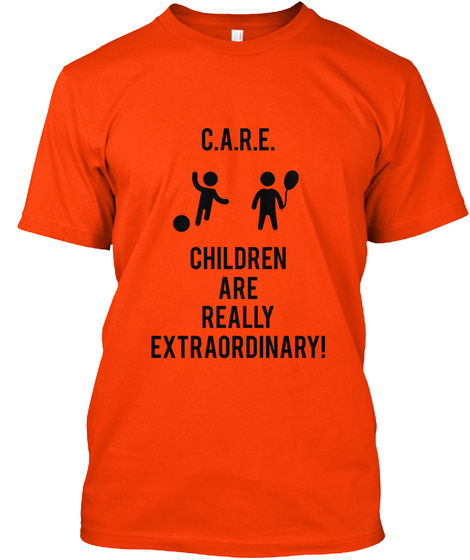 C.A.R.E. Children Are Really Extraordinary! Orange T-Shirt Front