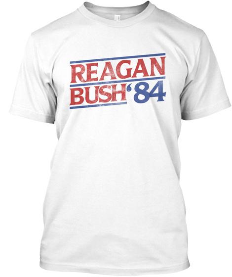 Reagan  Bush'84 White T-Shirt Front