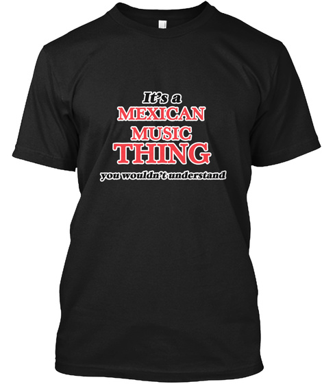 It's A Mexican Music Thing Black T-Shirt Front