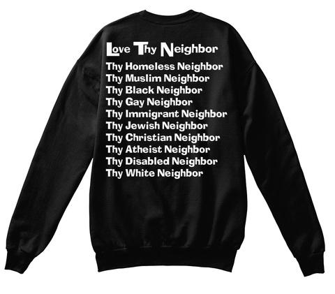 Love Thy Neighbor Thy Homeless Neighbor Thy Muslim Neighbor Thy Black Neighbor Thy Gay Neighbor Thy Immigrant... Black T-Shirt Back