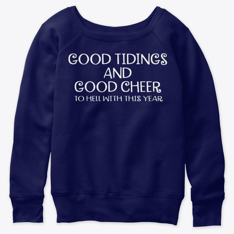 Good Tidings Good Cheer Hell This Years Navy  T-Shirt Front