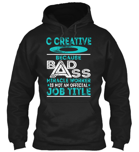 C Creative Because Badass Miracle Worker Is Not An Official Job Title Black Camiseta Front