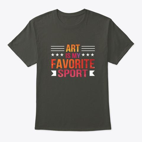 Art Is My Favorite Sport Artist Funny Smoke Gray T-Shirt Front