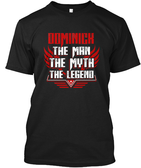 Dominick The Man The Myth The Legend Black T-Shirt Front