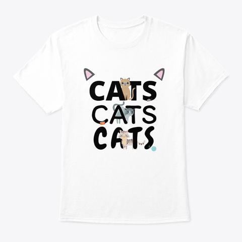 Cats Cats Cats | Kitten Kitty Cat Pet White T-Shirt Front