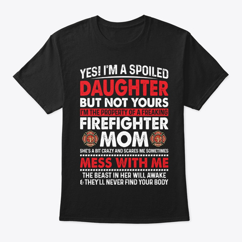 Spoiled Daughter Of Firefighter Mom Black T-Shirt Front
