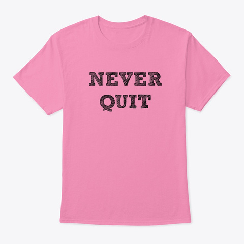 Never Quit   Ever (Dark Text) Pink T-Shirt Front