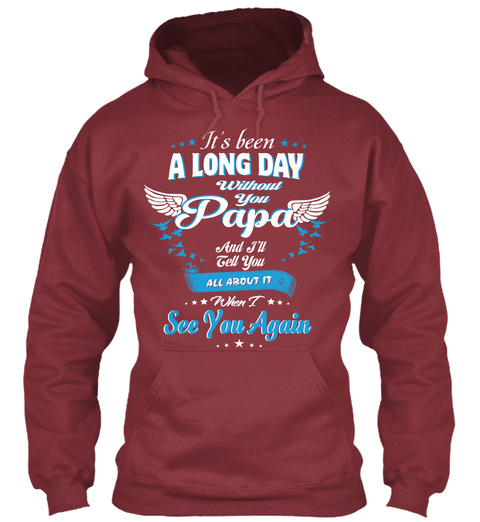 It's Been A Long Day Without You Papa And I'll Tell You All About It When I See You Again Maroon T-Shirt Front