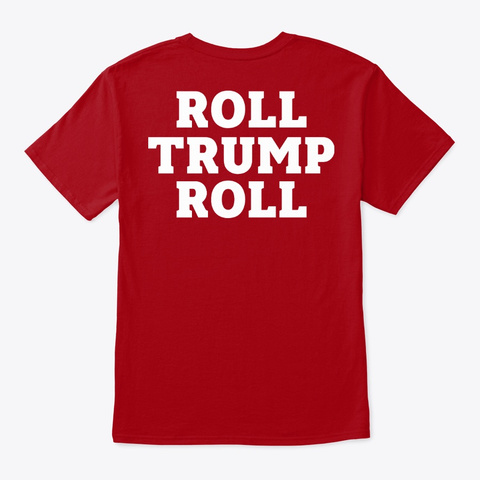 Alabama Gop Roll Trump Roll T Shirt Deep Red T-Shirt Back
