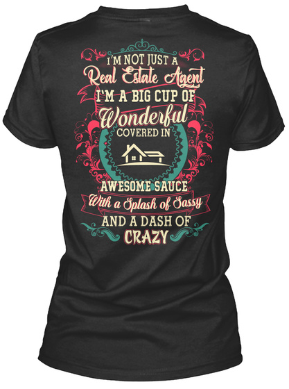 I'm Not Just A Real Estate Agent I'm A Big Cup Of Wonderful Covered In Awesome Sauce With A Splash Of Sassy And A... Black Kaos Back