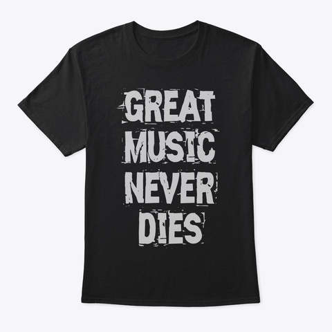 Great Music Never Dies Black T-Shirt Front