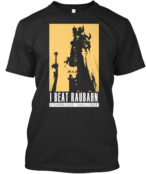 I Beat Raubahn Stormblood Challenge Black T-Shirt Front