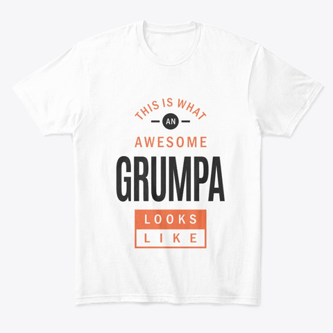 Awesome Grumpa Looks Like White T-Shirt Front