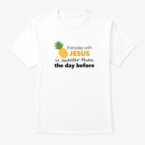 Everyday With Jesus Is Sweeter White T-Shirt Front