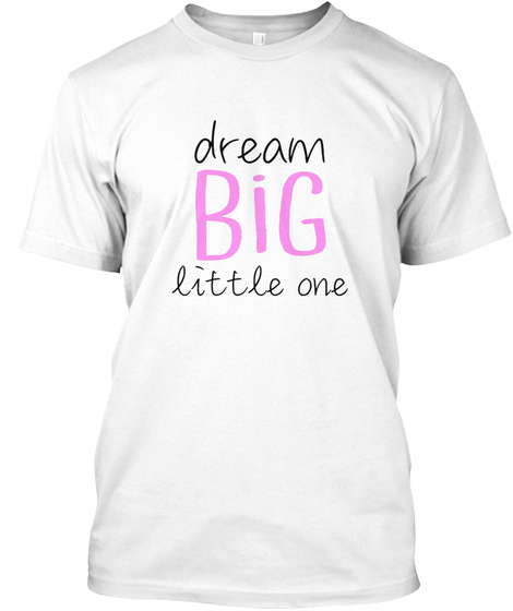Dream Big Little One White T-Shirt Front