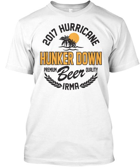 2017 Hurricane Irma Hunker Down Premium Beer Quality White Camiseta Front