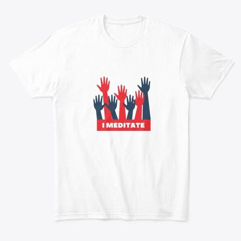 I Meditate Merch White T-Shirt Front