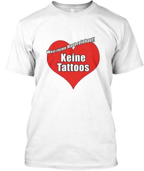 Well Reine Haut Reinhaut! Keine Tattoos  T-Shirt Front