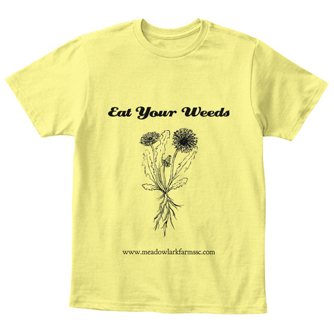 Eat Your Weeds Www.Meadowlarkfarmssc.Com Lemon Yellow  T-Shirt Front