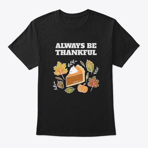 Thanksgiving Always Be Thankful Tshirt  Black T-Shirt Front
